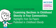 Connect & Explore Webinar Series: Examing Declines in Childhood Obesity in Four Communities
